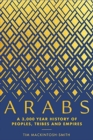 Arabs : A 3,000-Year History of Peoples, Tribes and Empires - Book