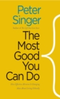 The Most Good You Can Do : How Effective Altruism Is Changing Ideas About Living Ethically - eBook