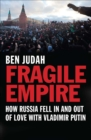Fragile Empire : How Russia Fell In and Out of Love with Vladimir Putin - eBook