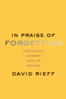 In Praise of Forgetting : Historical Memory and Its Ironies - eBook