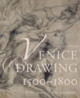Venice and Drawing 1500-1800 : Theory, Practice and Collecting - Book