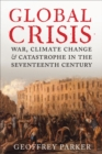 Global Crisis : War, Climate Change, & Catastrophe in the Seventeenth Century - eBook