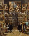 The King's Pictures : The Formation and Dispersal of the Collections of Charles I and His Courtiers - Book
