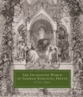 The Enchanted World of German Romantic Prints, 1770-1850 - Book