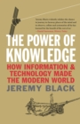 The Power of Knowledge : How Information and Technology Made the Modern World - eBook