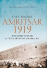 Amritsar 1919 : An Empire of Fear and the Making of a Massacre - Book