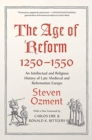 The Age of Reform, 1250-1550 : An Intellectual and Religious History of Late Medieval and Reformation Europe - Book