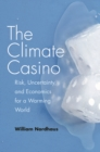 The Climate Casino : Risk, Uncertainty, and Economics for a Warming World - eBook