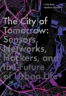 The City of Tomorrow : Sensors, Networks, Hackers, and the Future of Urban Life - Book
