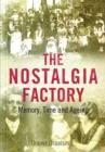 The Nostalgia Factory : Memory, Time and Ageing - Book