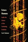 Future Humans : Inside the Science of Our Continuing Evolution - Book