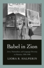 Babel in Zion : Jews, Nationalism, and Language Diversity in Palestine, 1920-1948 - eBook