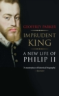Imprudent King : A New Life of Philip II - eBook