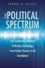 The Political Spectrum : The Tumultuous Liberation of Wireless Technology, from Herbert Hoover to the Smartphone - Book