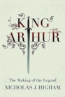 King Arthur : The Making of the Legend - Book