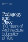 Pedagogy and Place : 100 Years of Architecture Education at Yale - Book