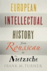 European Intellectual History from Rousseau to Nietzsche - eBook