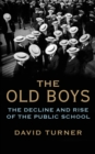 The Old Boys : The Decline and Rise of the Public School - eBook