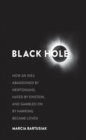 Black Hole : How an Idea Abandoned by Newtonians, Hated by Einstein, and Gambled on by Hawking Became Loved - eBook