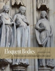 Eloquent Bodies : Movement, Expression, and the Human Figure in Gothic Sculpture - Book