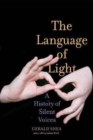 The Language of Light : A History of Silent Voices - Book