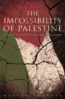 The Impossibility of Palestine : History, Geography, and the Road Ahead - Book