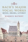 Bach's Major Vocal Works : Music, Drama, Liturgy - Book