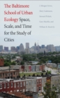 The Baltimore School of Urban Ecology : Space, Scale, and Time for the Study of Cities - eBook