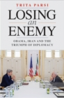 Losing an Enemy : Obama, Iran, and the Triumph of Diplomacy - Book