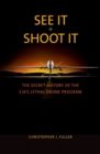 See It/Shoot It : The Secret History of the CIA's Lethal Drone Program - Book