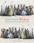Another World : Nineteenth-Century Illustrated Print Culture - Book