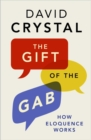 The Gift of the Gab : How Eloquence Works - eBook