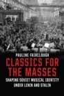 Classics for the Masses : Shaping Soviet Musical Identity under Lenin and Stalin - eBook