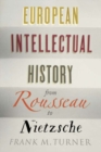 European Intellectual History from Rousseau to Nietzsche - Book