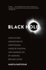 Black Hole : How an Idea Abandoned by Newtonians, Hated by Einstein, and Gambled On by Hawking Became Loved - Book