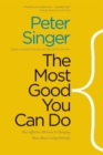 The Most Good You Can Do : How Effective Altruism Is Changing Ideas About Living Ethically - Book