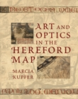 Art and Optics in the Hereford Map : An English Mappa Mundi, c. 1300 - Book