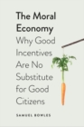 The Moral Economy : Why Good Incentives Are No Substitute for Good Citizens - eBook