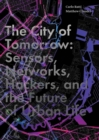 The City of Tomorrow : Sensors, Networks, Hackers, and the Future of Urban Life - eBook