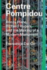 Centre Pompidou : Renzo Piano, Richard Rogers, and the Making of a Modern Monument - Book