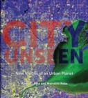 City Unseen : New Visions of an Urban Planet - Book
