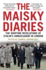 The Maisky Diaries : The Wartime Revelations of Stalin's Ambassador in London - Book