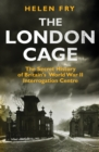 The London Cage : The Secret History of Britain's World War II Interrogation Centre - Book