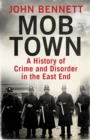 Mob Town : A History of Crime and Disorder in the East End - Book