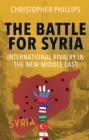 The Battle for Syria : International Rivalry in the New Middle East - eBook