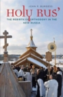 Holy Rus' : The Rebirth of Orthodoxy in the New Russia - Book