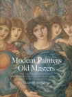 Modern Painters, Old Masters : The Art of Imitation from the Pre-Raphaelites to the First World War - Book