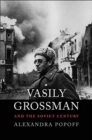 Vasily Grossman and the Soviet Century - Book
