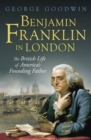 Benjamin Franklin in London : The British Life of America's Founding Father - eBook