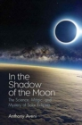 In the Shadow of the Moon : The Science, Magic, and Mystery of Solar Eclipses - Book